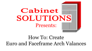 Howto: Create arch valances in Euro and Face Frame in Cabinet Solutions